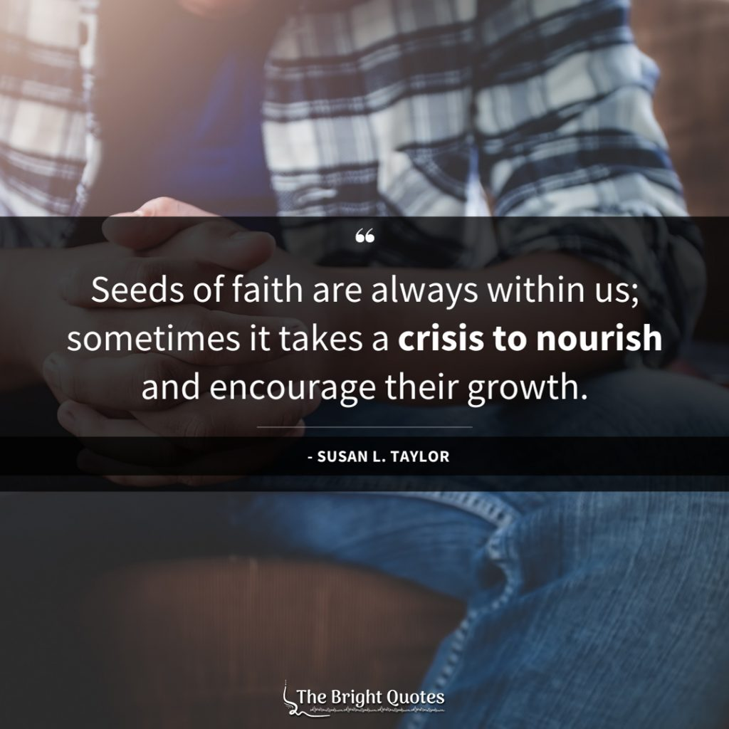 Seeds of faith are always within us; sometimes it takes a crisis to nourish and encourage their growth.