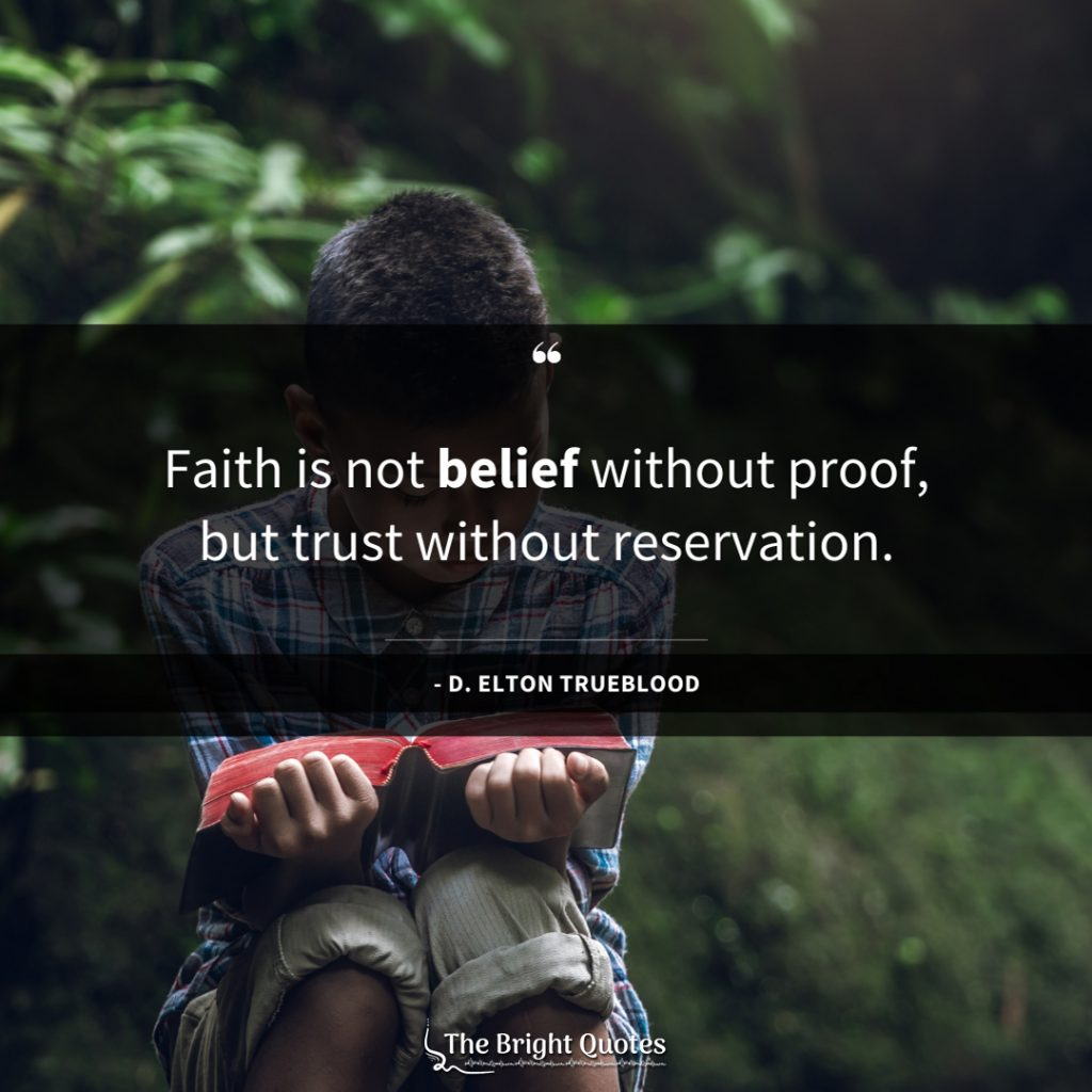 Faith is not belief without proof, but trust without reservation.