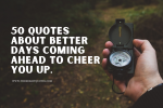 50 Quotes About Better Days Coming Ahead to Cheer You Up featured image