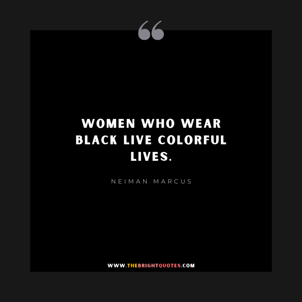 Women who wear black live colorful lives.