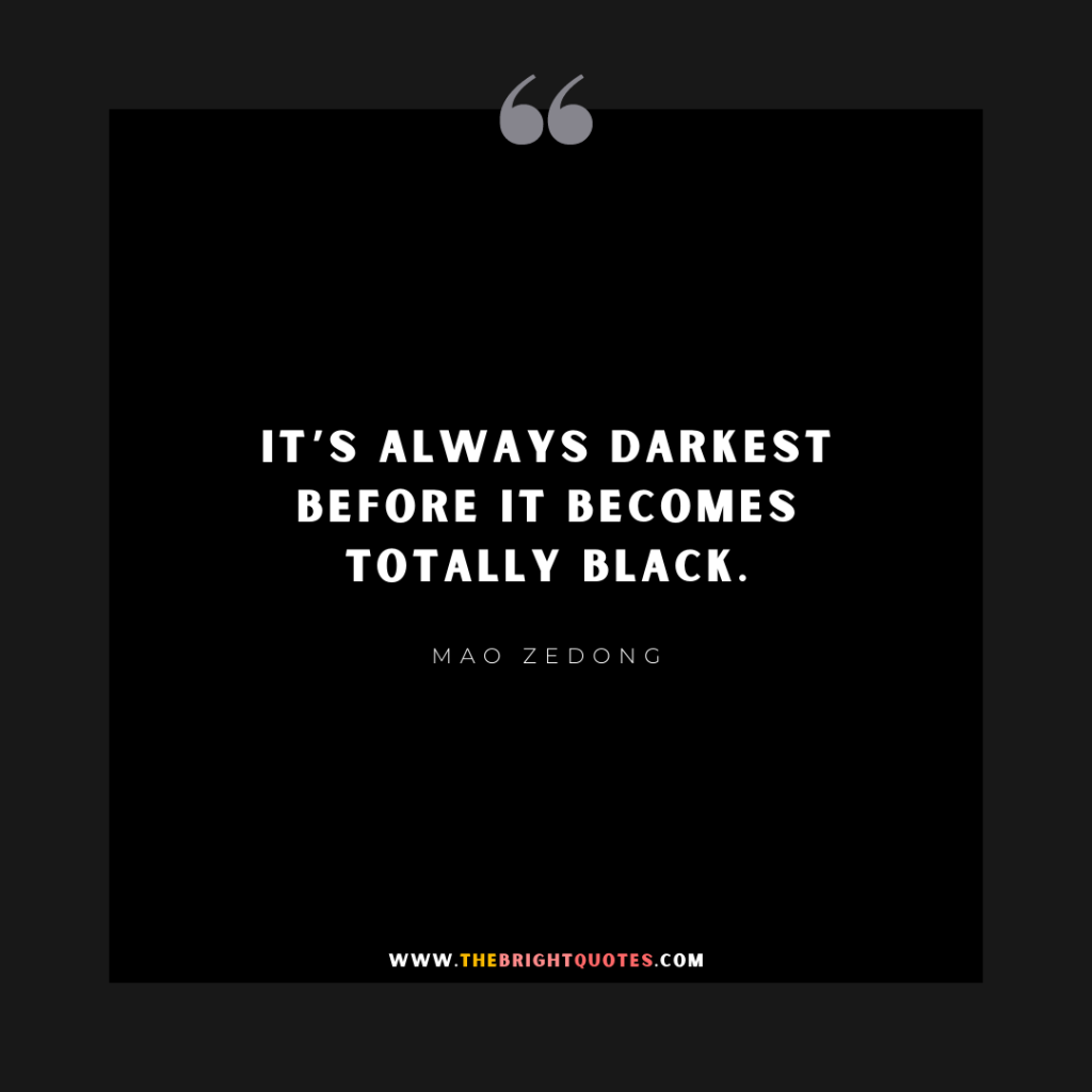 It's always darkest before it becomes totally black.