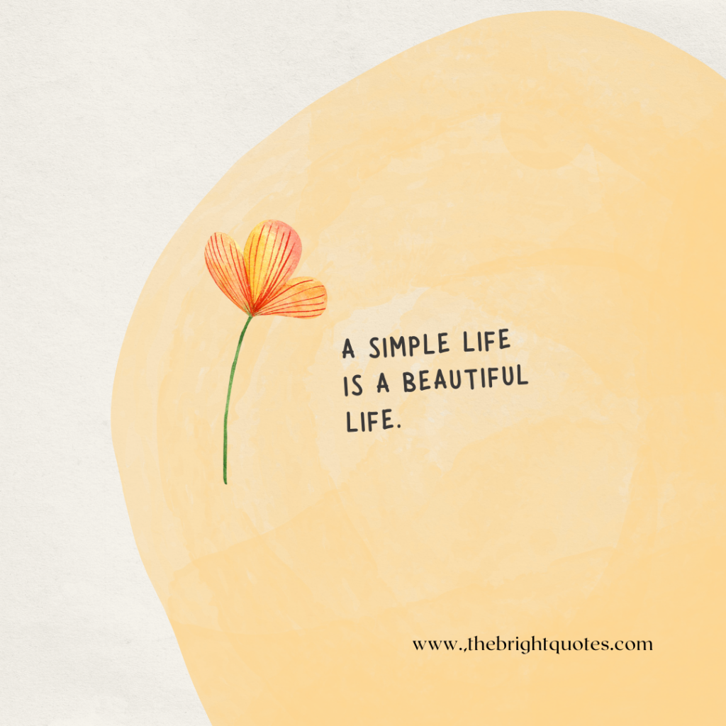 A simple life is a beautiful life.