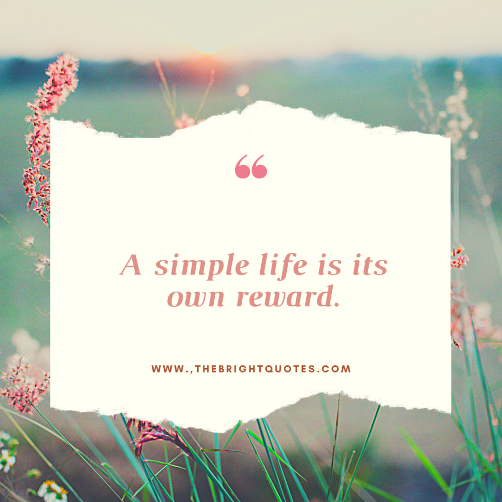 A simple life is its own reward.