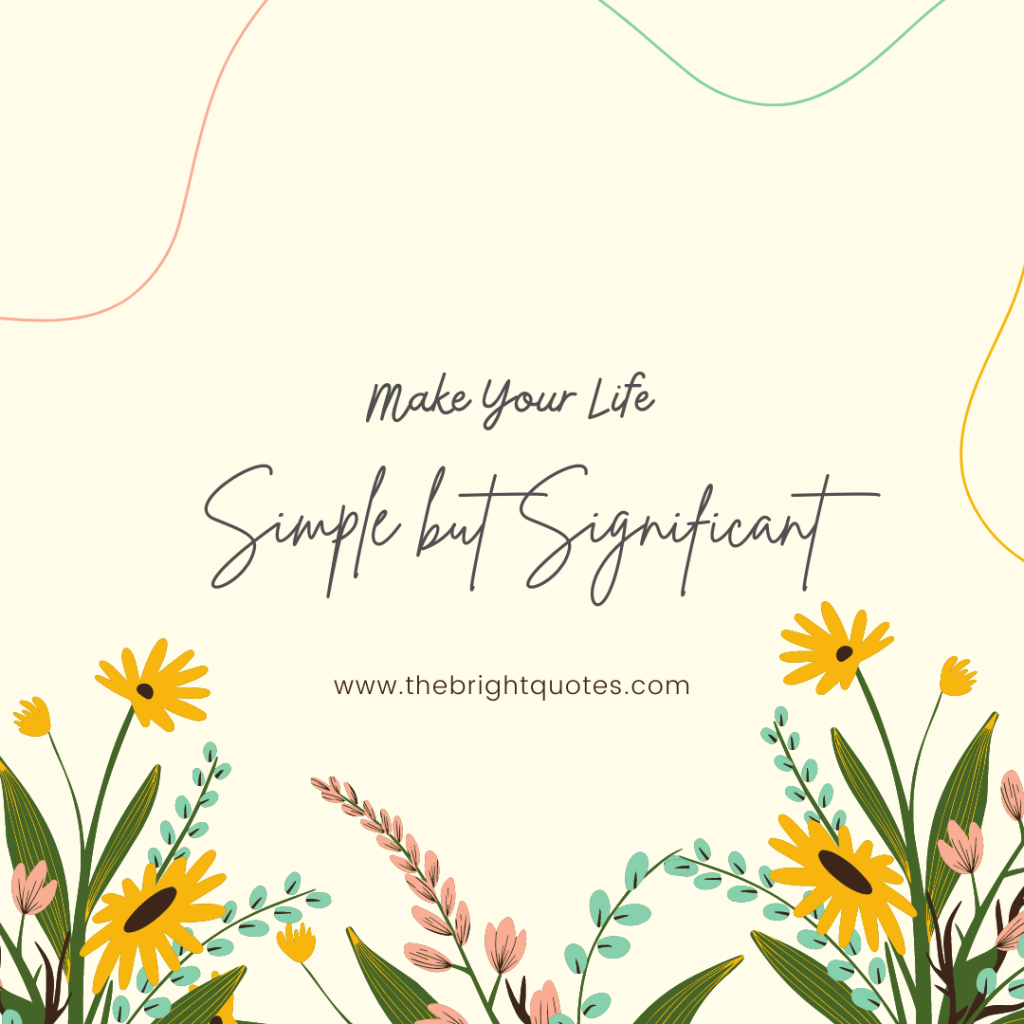 Make your life simple but significant.