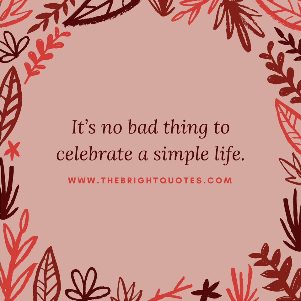 It's no bad thing to celebrate a simple life.