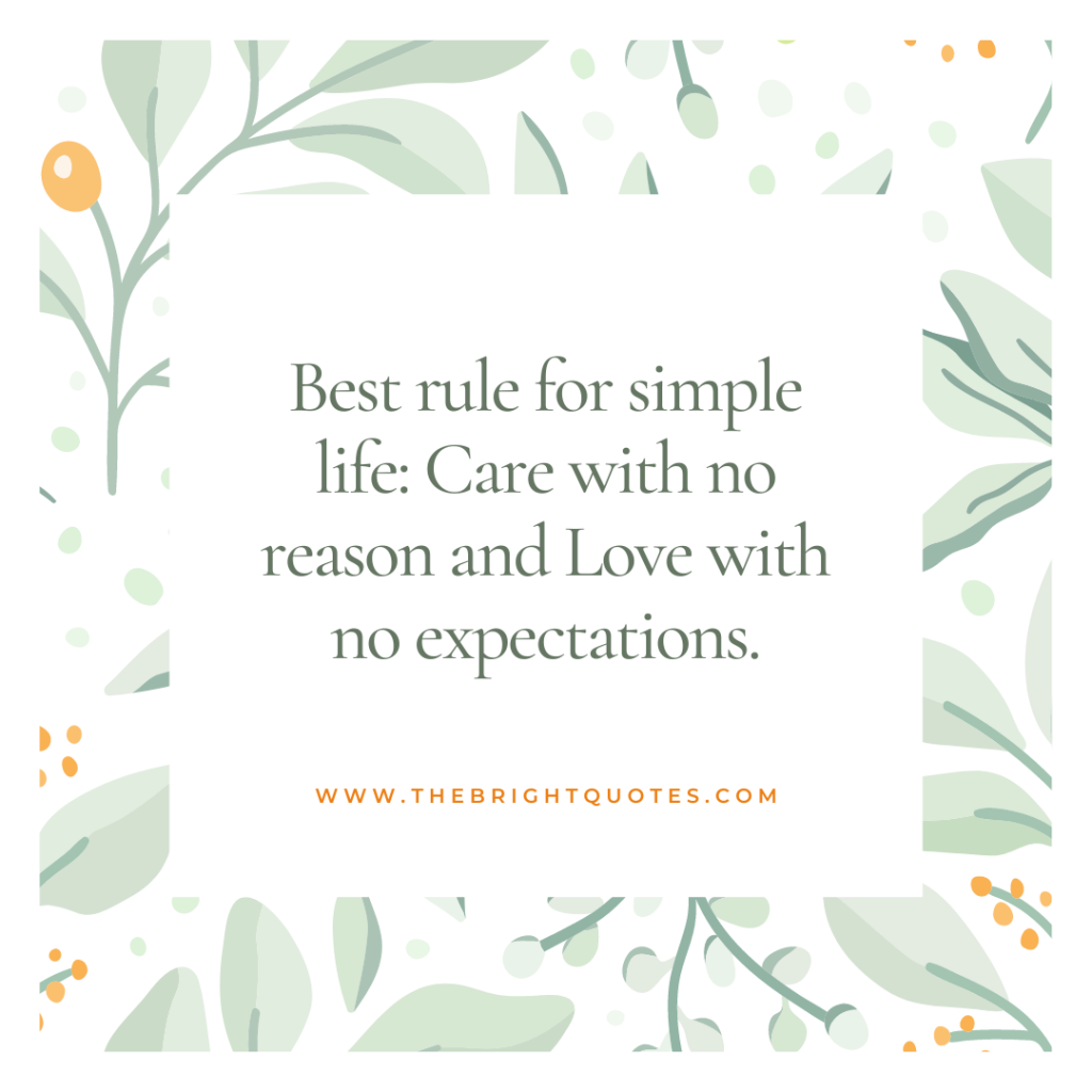 Best rule for simple life: Care with no reason and Love with no expectations.