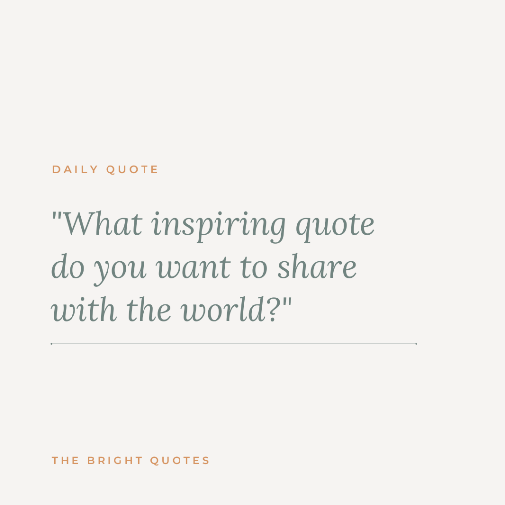 What inspiring quote do you want to share with the world