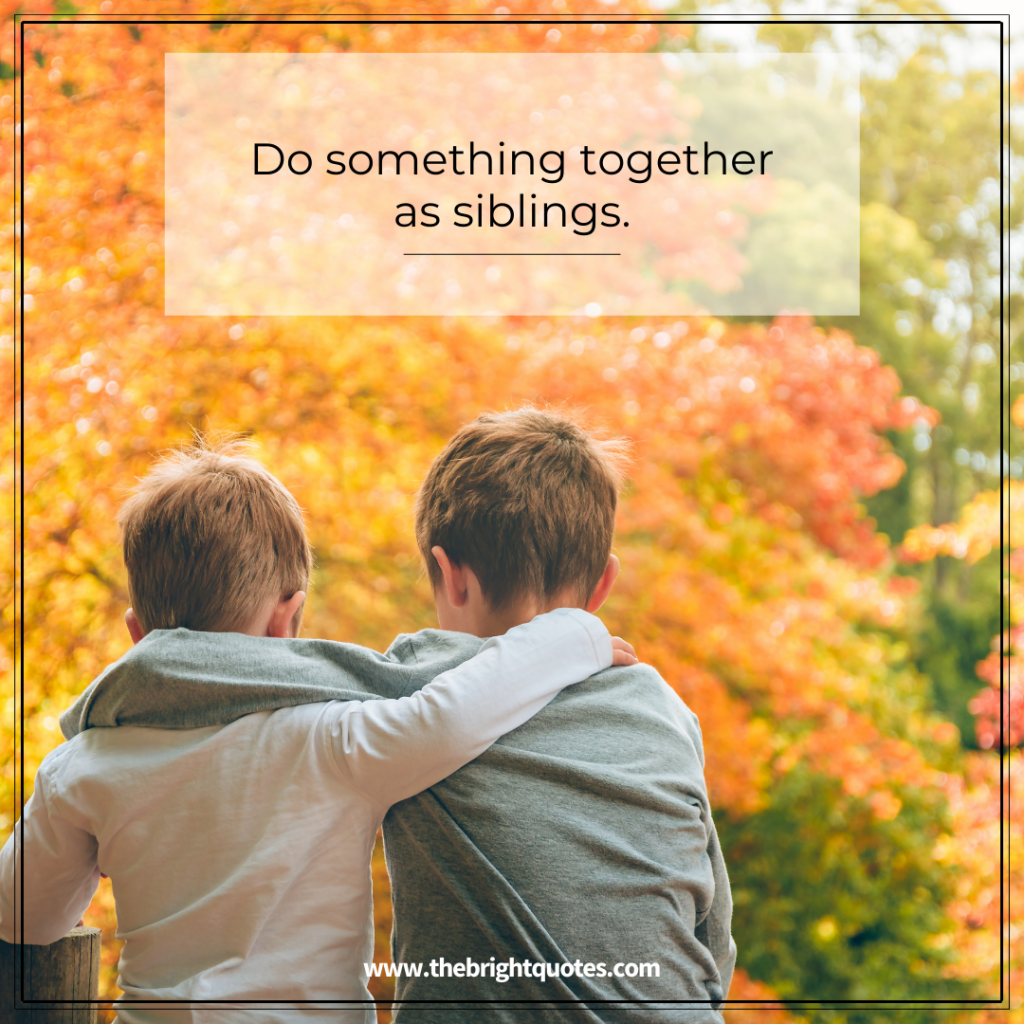 do something together as siblings.