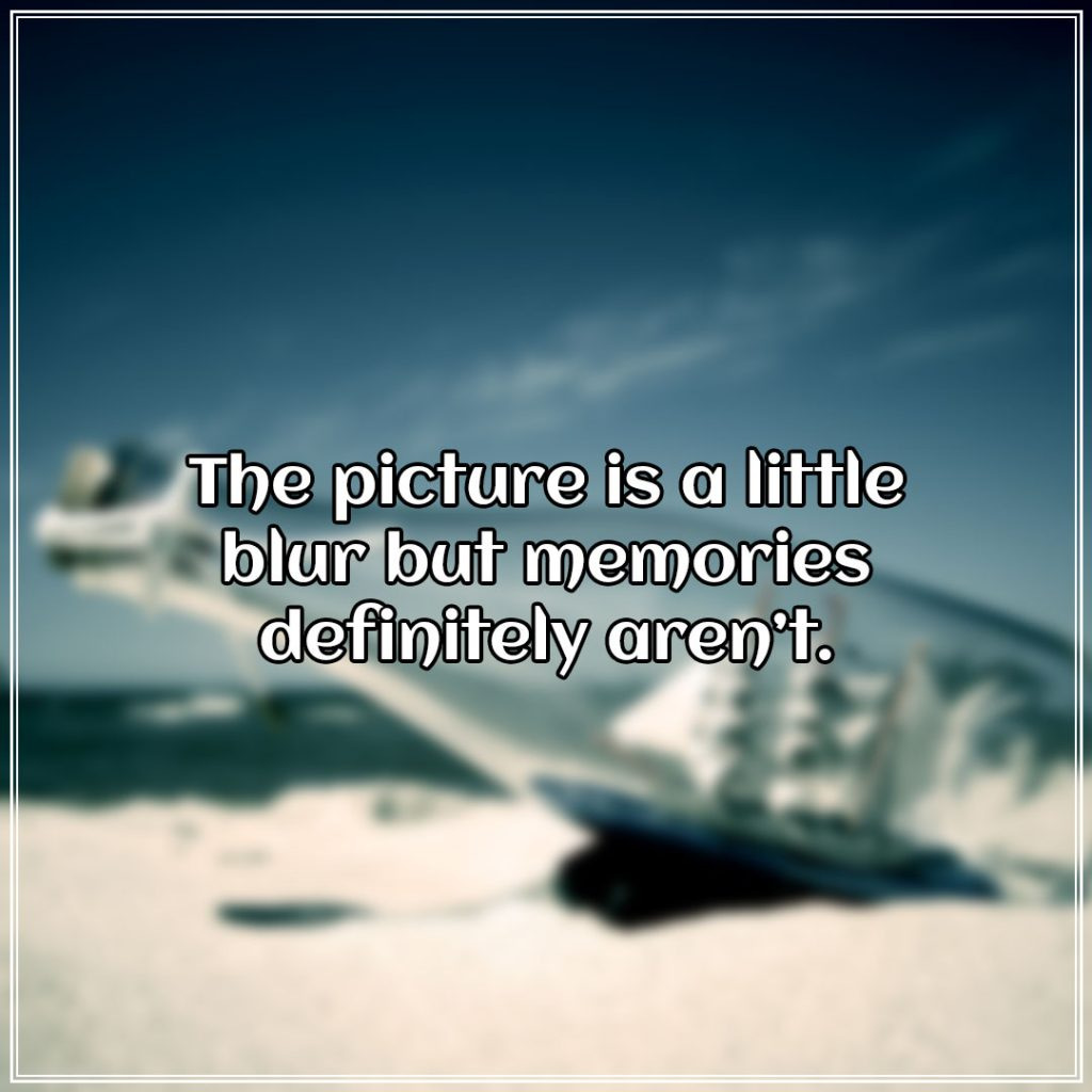 The picture is a little blur but memories definitely aren't.